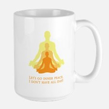 Let's Go Inner Peace, I Don't Have All Day! Mugs