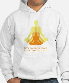 Let's Go Inner Peace, I Don't Have All Day! Hoodie