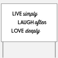 Live Simply, Laugh Often, Love Deeply Yard Sign