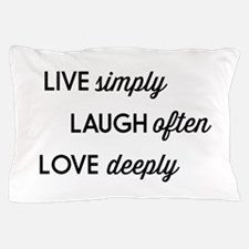 Live Simply, Laugh Often, Love Deeply Pillow Case