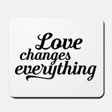 Love Changes Everything Mousepad