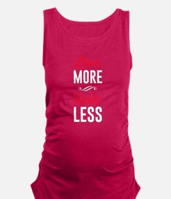 Love More. Hate Less. Maternity Tank Top