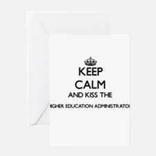 Keep calm and kiss the Higher Educa Greeting Cards