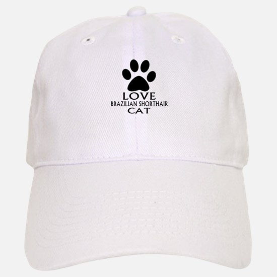 Love Brazilian Shorthair Cat Designs Baseball Baseball Cap