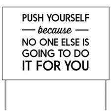 Push Yourself Because No One Else Is Going To Do I