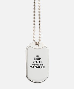 Keep calm and kiss the Manager Dog Tags