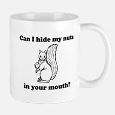 Can I hide my nuts in your mouth Mugs
