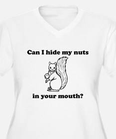 Can I hide my nuts in your mouth Plus Size T-Shirt