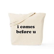 i comes before u Tote Bag