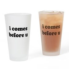 i comes before u Drinking Glass