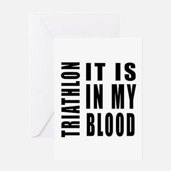 Triathlon it is in my blood Greeting Card