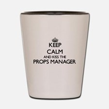 Keep calm and kiss the Props Manager Shot Glass