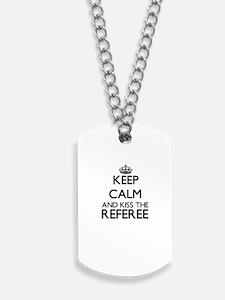 Keep calm and kiss the Referee Dog Tags