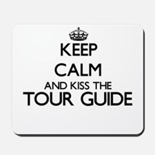 Keep calm and kiss the Tour Guide Mousepad