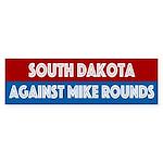 South Dakota Against Mike Rounds Bumper Sticker