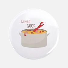 "Gumbo Good 3.5"" Button"