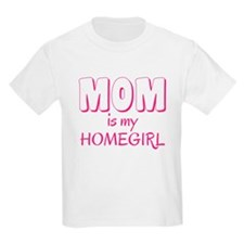 Mom is my homegirl T-Shirt