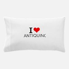 I Love Antiquing Pillow Case