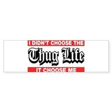 I Didn't Choose The Thug Life It Choose Me Bumper