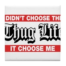 I Didn't Choose The Thug Life It Choose Me Tile Co