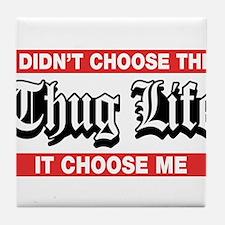 I Didn't Choose The Thug Life It Choose Me Tile Co