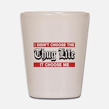 I Didn't Choose The Thug Life It Choose Me Shot Gl