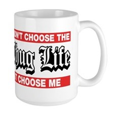 I Didn't Choose The Thug Life It Choose Me Mugs