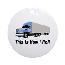 This Is How I Roll Semi Truck Ornament (Round)