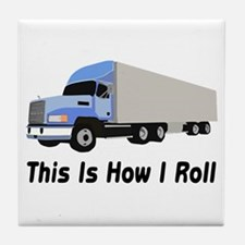 This Is How I Roll Semi Truck Tile Coaster