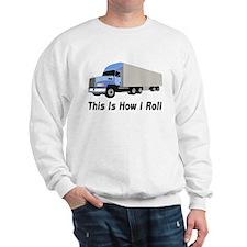 This Is How I Roll Semi Truck Sweatshirt