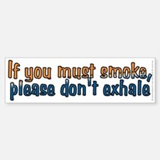 If you must smoke - Bumper Bumper Sticker