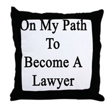 On My Path To Become A Lawyer  Throw Pillow