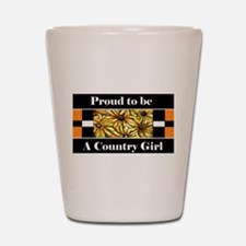 Proud To Be A Country Girl Shot Glass