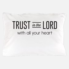 Trust in the Lord with All Your Heart Pillow Case