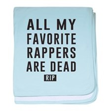 All My Favorite Rappers Are Dead RIP baby blanket