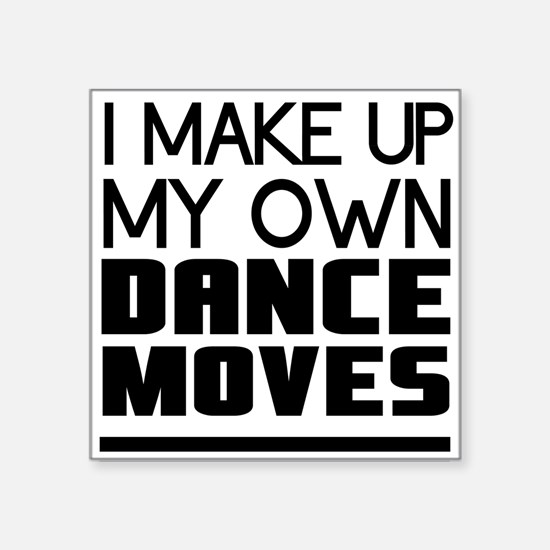 I Make Up My Own Dance Moves Sticker