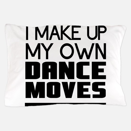 I Make Up My Own Dance Moves Pillow Case