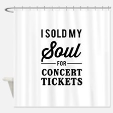 I Sold My Soul for Concert Tickets Shower Curtain