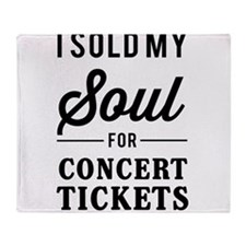 I Sold My Soul for Concert Tickets Throw Blanket
