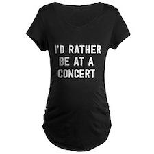 I'd Rather Be at a Concert Maternity T-Shirt