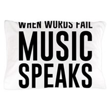 When Words Fail Music Speaks Pillow Case