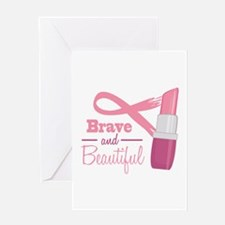 Brave And Beautiful Greeting Cards