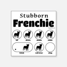 "Stubborn Frenchie v2 Square Sticker 3"" x 3"""