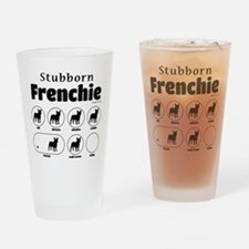 Stubborn Frenchie v2 Drinking Glass