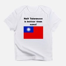 Half Taiwanese Is Better Than None Infant T-Shirt