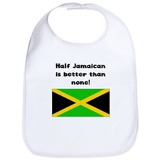 Half Jamaican Is Better Than None Bib