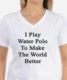 I Play Water Polo To Make T Shirt