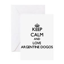 Keep calm and love Argentine Dogos Greeting Cards