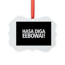 Hasa Diga Eeebowai Ornament