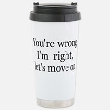 YOU'RE WRONG, I'M RIGHT Travel Mug